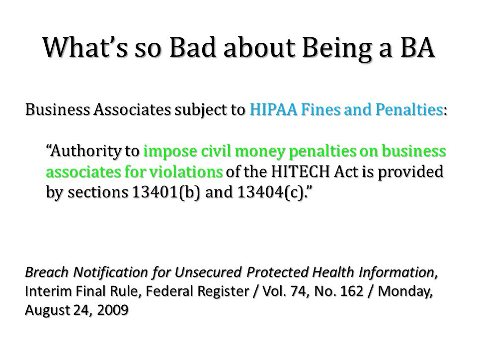 "What's so Bad about Being a BA Business Associates subject to HIPAA Fines and Penalties: ""Authority to impose civil money penalties on business associ"