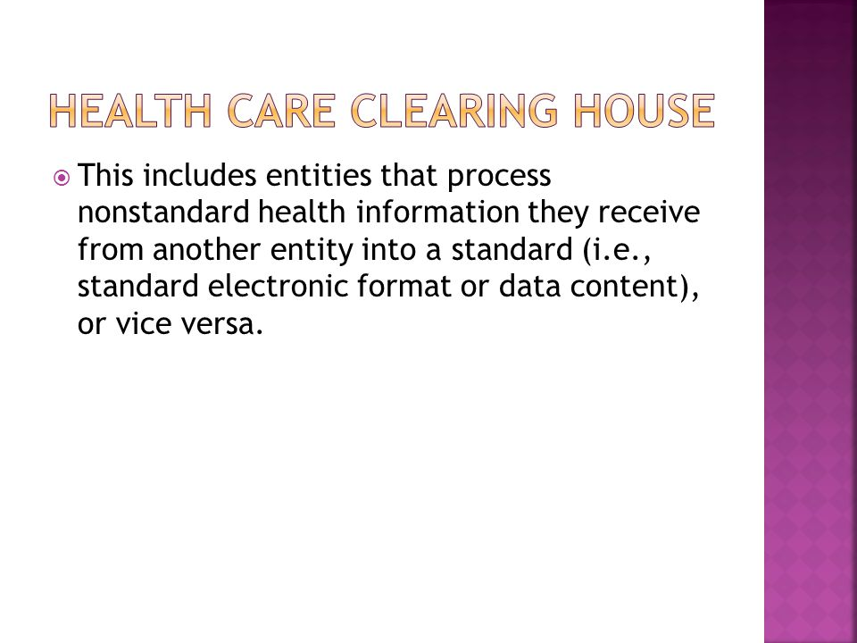  This includes entities that process nonstandard health information they receive from another entity into a standard (i.e., standard electronic format or data content), or vice versa.