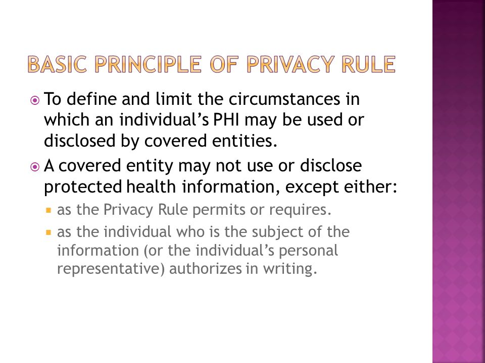  To define and limit the circumstances in which an individual's PHI may be used or disclosed by covered entities.