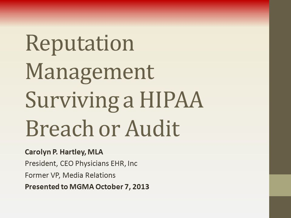 Reputation Management Surviving a HIPAA Breach or Audit Carolyn P.