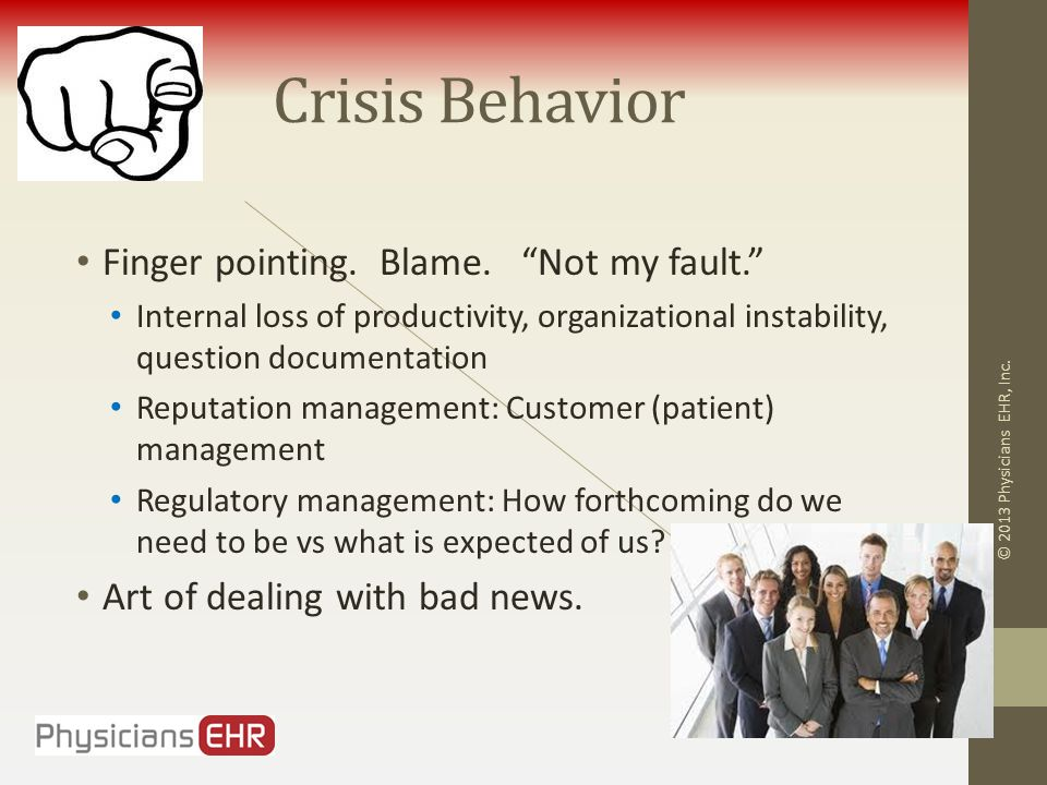 """Crisis Behavior Finger pointing. Blame. """"Not my fault."""" Internal loss of productivity, organizational instability, question documentation Reputation m"""