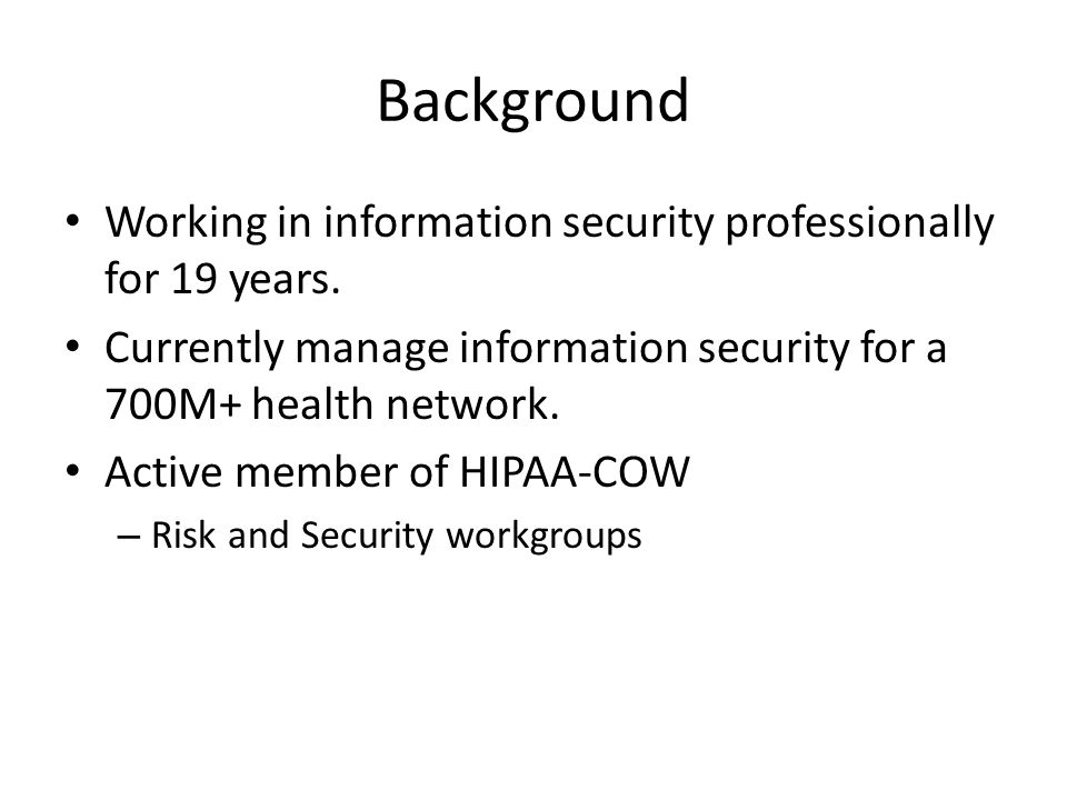 Background Working in information security professionally for 19 years.
