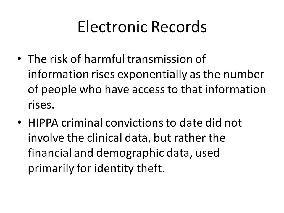 Electronic Records The risk of harmful transmission of information rises exponentially as the number of people who have access to that information ris