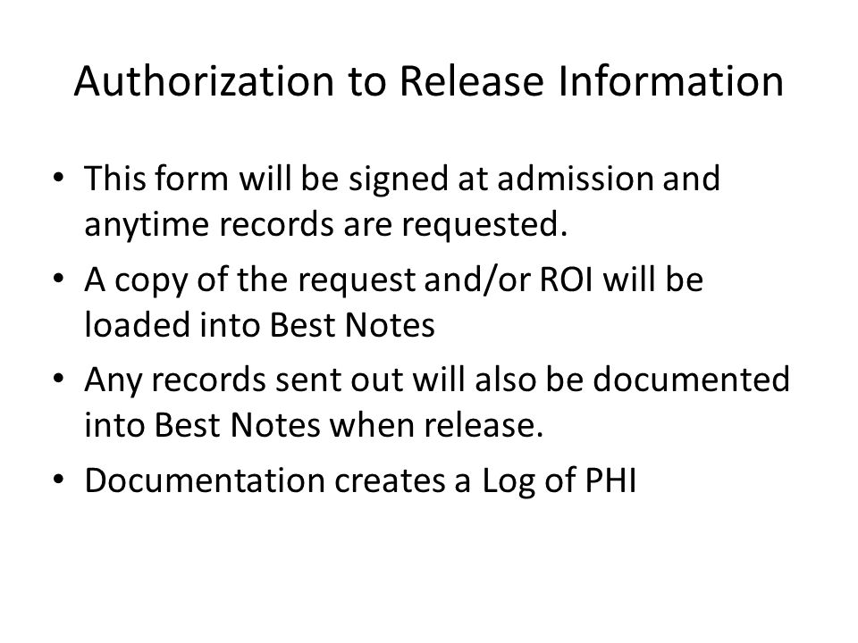 Authorization to Release Information This form will be signed at admission and anytime records are requested. A copy of the request and/or ROI will be