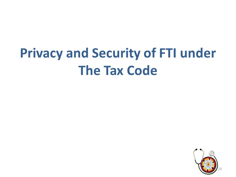 Privacy and Security of FTI under The Tax Code 20