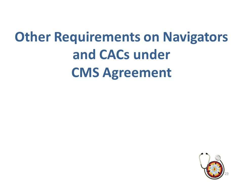 Other Requirements on Navigators and CACs under CMS Agreement 29