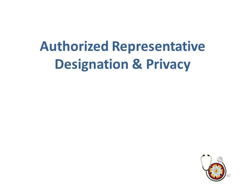 Authorized Representative Designation & Privacy 40