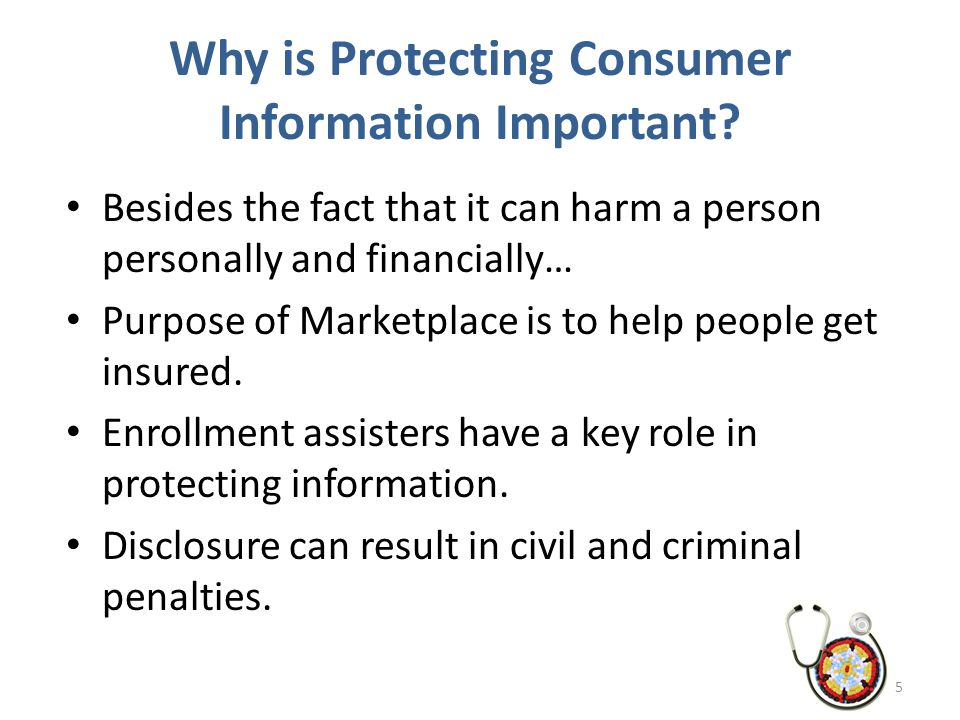 Why is Protecting Consumer Information Important? Besides the fact that it can harm a person personally and financially… Purpose of Marketplace is to