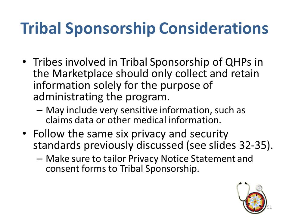 Tribal Sponsorship Considerations Tribes involved in Tribal Sponsorship of QHPs in the Marketplace should only collect and retain information solely f