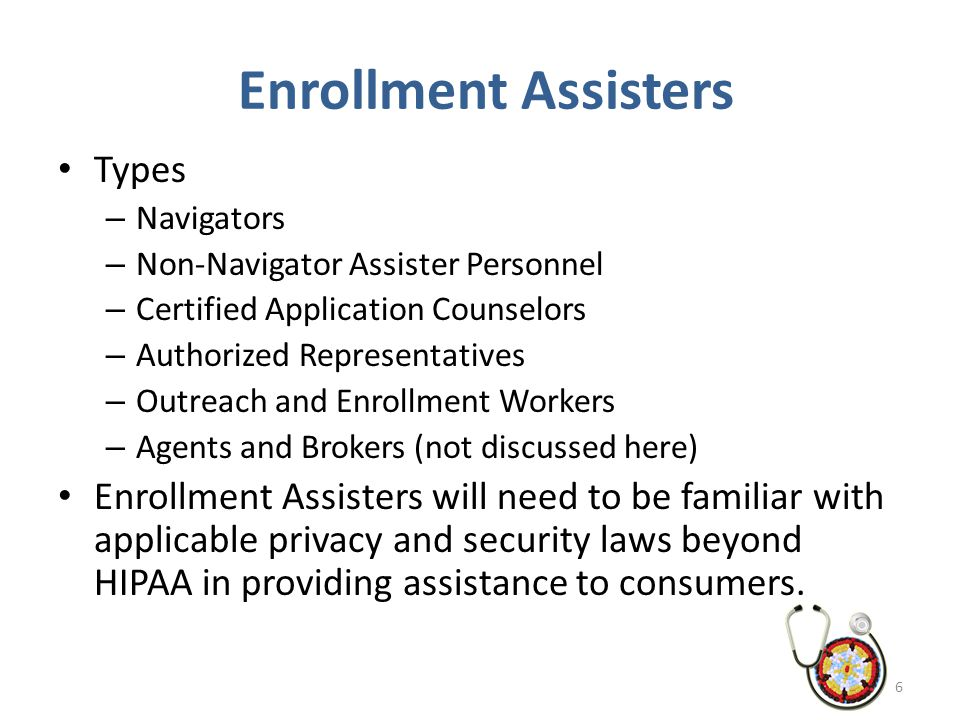 Enrollment Assisters Types – Navigators – Non-Navigator Assister Personnel – Certified Application Counselors – Authorized Representatives – Outreach