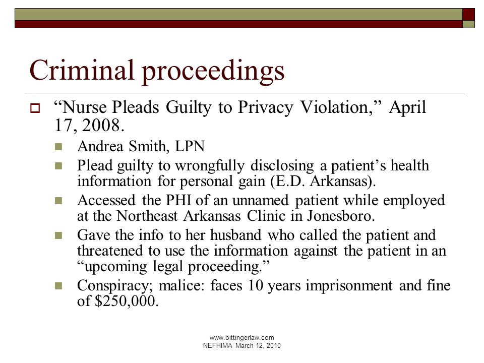www.bittingerlaw.com NEFHIMA March 12, 2010 Criminal proceedings  Nurse Pleads Guilty to Privacy Violation, April 17, 2008.