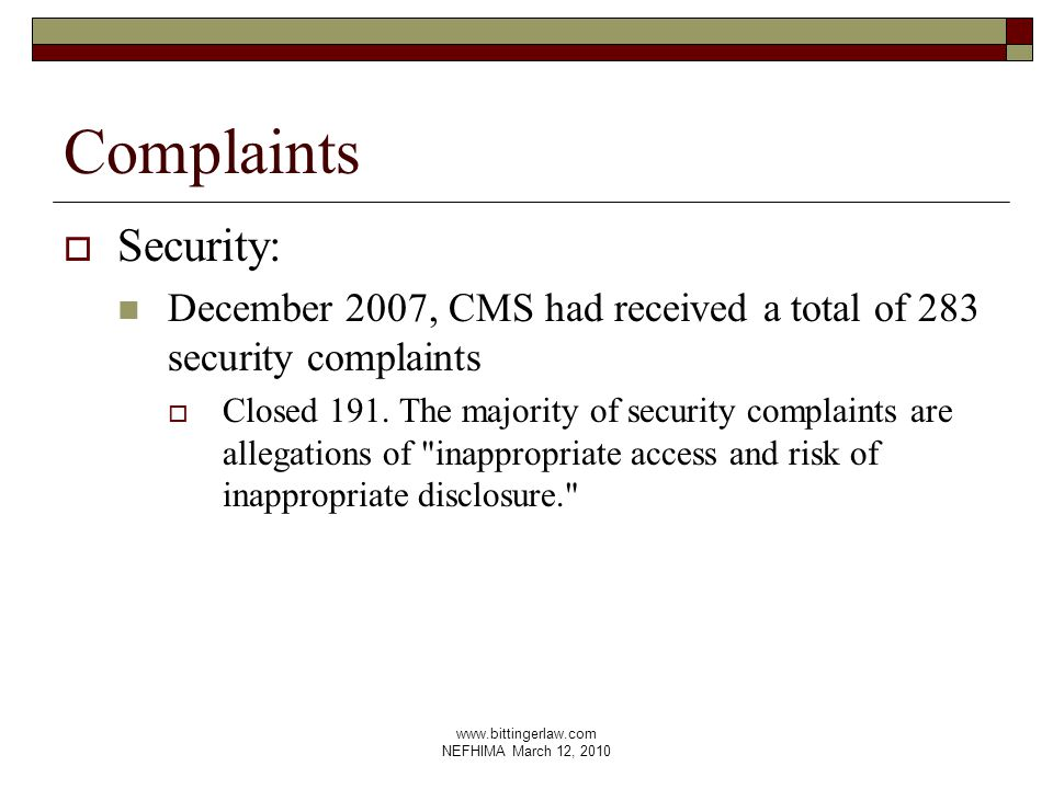 www.bittingerlaw.com NEFHIMA March 12, 2010 Complaints  Security: December 2007, CMS had received a total of 283 security complaints  Closed 191.