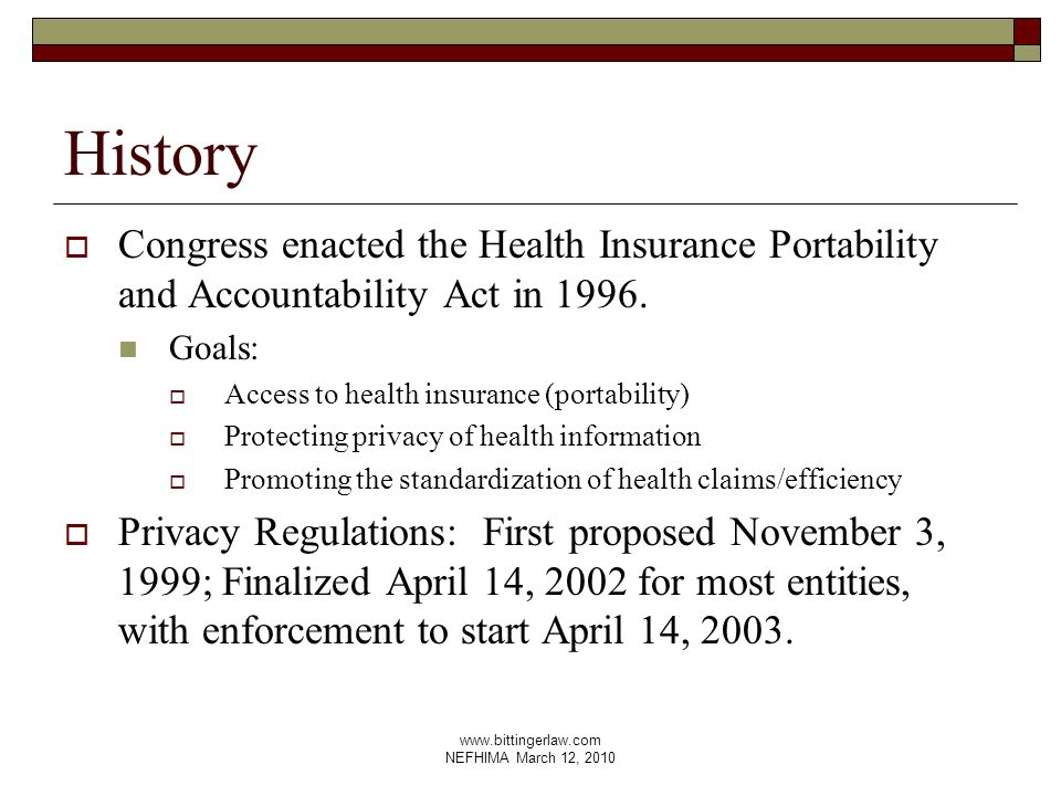 www.bittingerlaw.com NEFHIMA March 12, 2010 History  Congress enacted the Health Insurance Portability and Accountability Act in 1996.