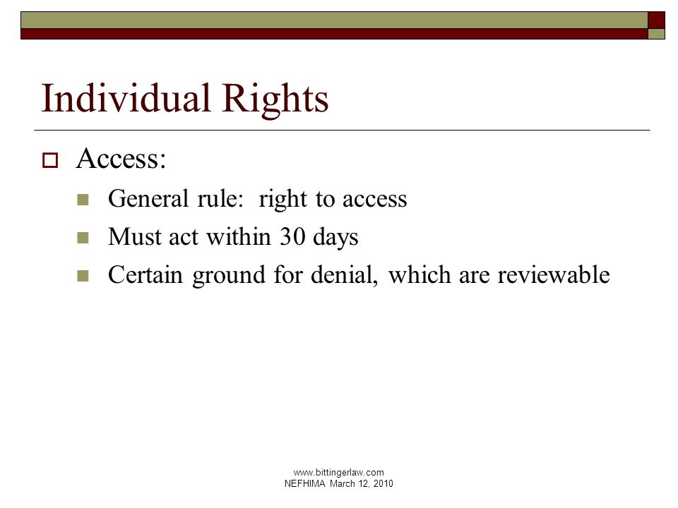 www.bittingerlaw.com NEFHIMA March 12, 2010 Individual Rights  Access: General rule: right to access Must act within 30 days Certain ground for denial, which are reviewable