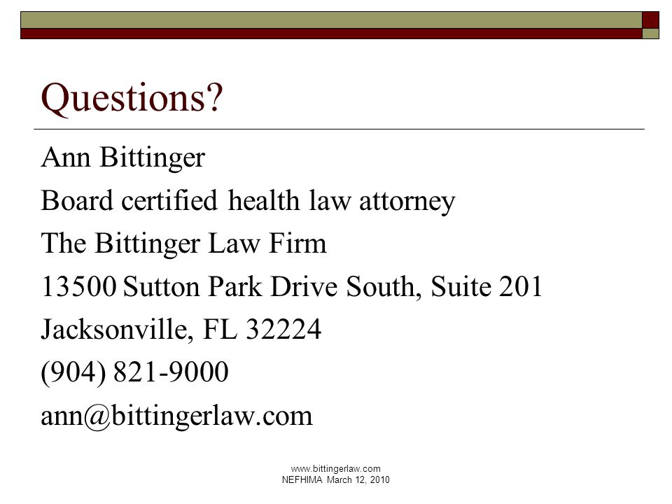 www.bittingerlaw.com NEFHIMA March 12, 2010 Questions? Ann Bittinger Board certified health law attorney The Bittinger Law Firm 13500 Sutton Park Driv