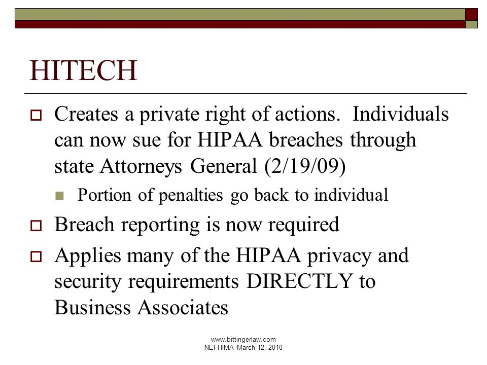 www.bittingerlaw.com NEFHIMA March 12, 2010 HITECH  Creates a private right of actions.