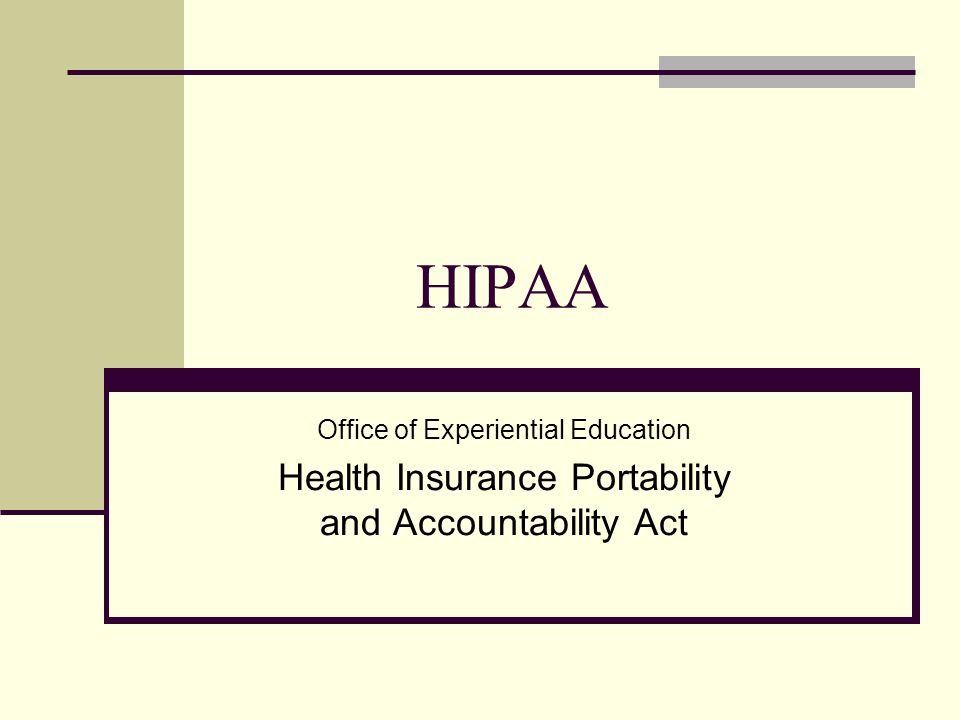 HIPAA Office of Experiential Education Health Insurance Portability and Accountability Act