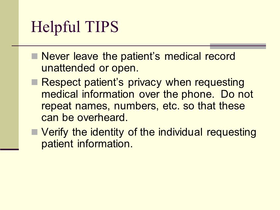 Helpful TIPS Never leave the patient's medical record unattended or open.