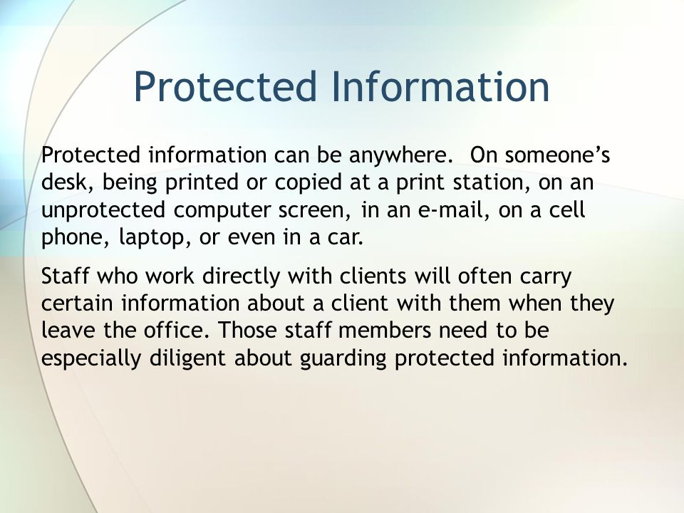 Protected Information Protected information can be anywhere.