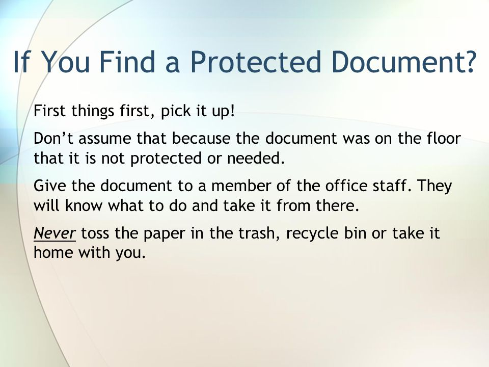 If You Find a Protected Document.First things first, pick it up.