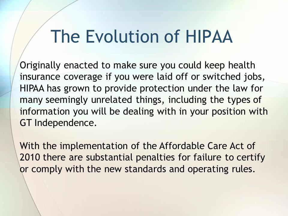 Originally enacted to make sure you could keep health insurance coverage if you were laid off or switched jobs, HIPAA has grown to provide protection