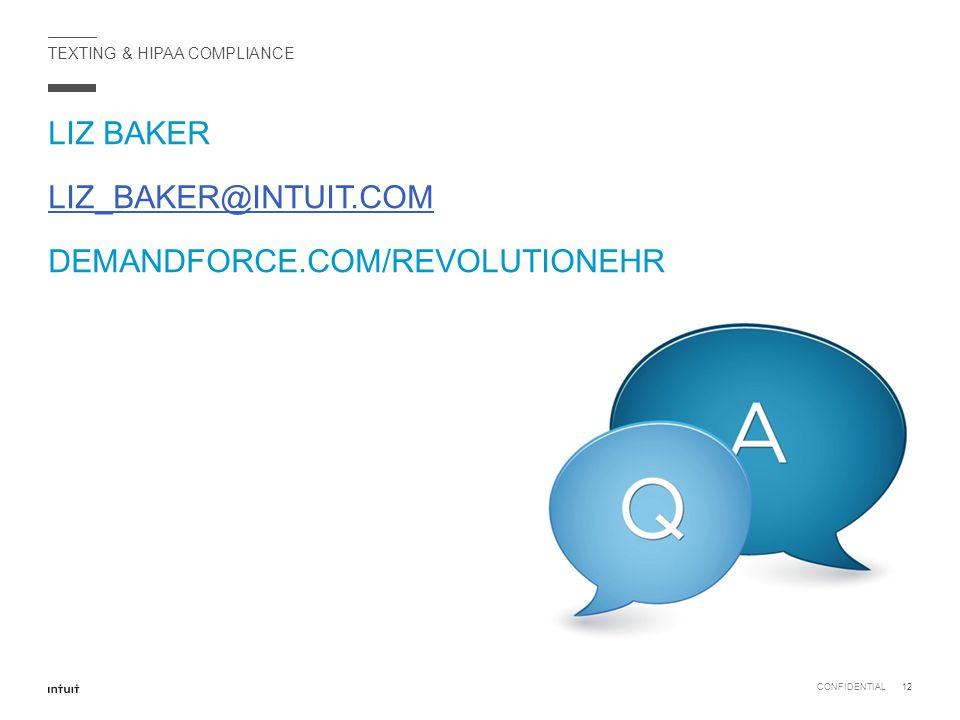 LIZ BAKER LIZ_BAKER@INTUIT.COM DEMANDFORCE.COM/REVOLUTIONEHR CONFIDENTIAL12 TEXTING & HIPAA COMPLIANCE
