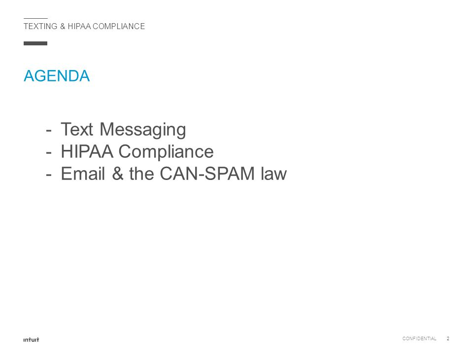 TEXTING & HIPAA COMPLIANCE AGENDA CONFIDENTIAL2 -Text Messaging -HIPAA Compliance -Email & the CAN-SPAM law