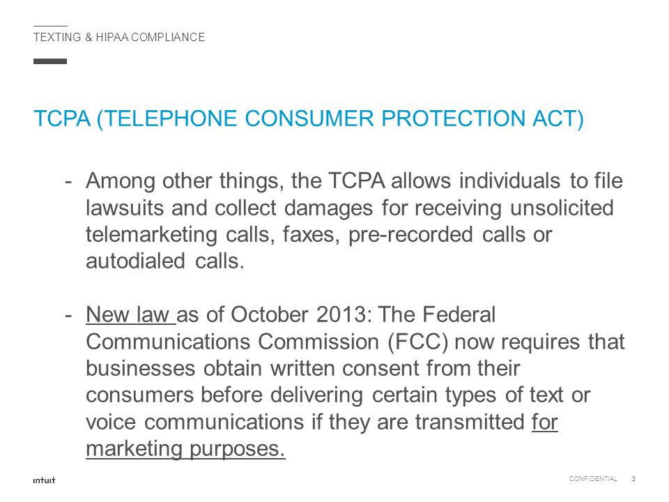 TCPA (TELEPHONE CONSUMER PROTECTION ACT) CONFIDENTIAL3 -Among other things, the TCPA allows individuals to file lawsuits and collect damages for recei
