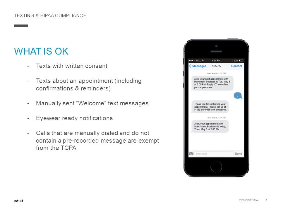 TEXTING & HIPAA COMPLIANCE WHAT IS OK CONFIDENTIAL5 -Texts with written consent -Texts about an appointment (including confirmations & reminders) -Man