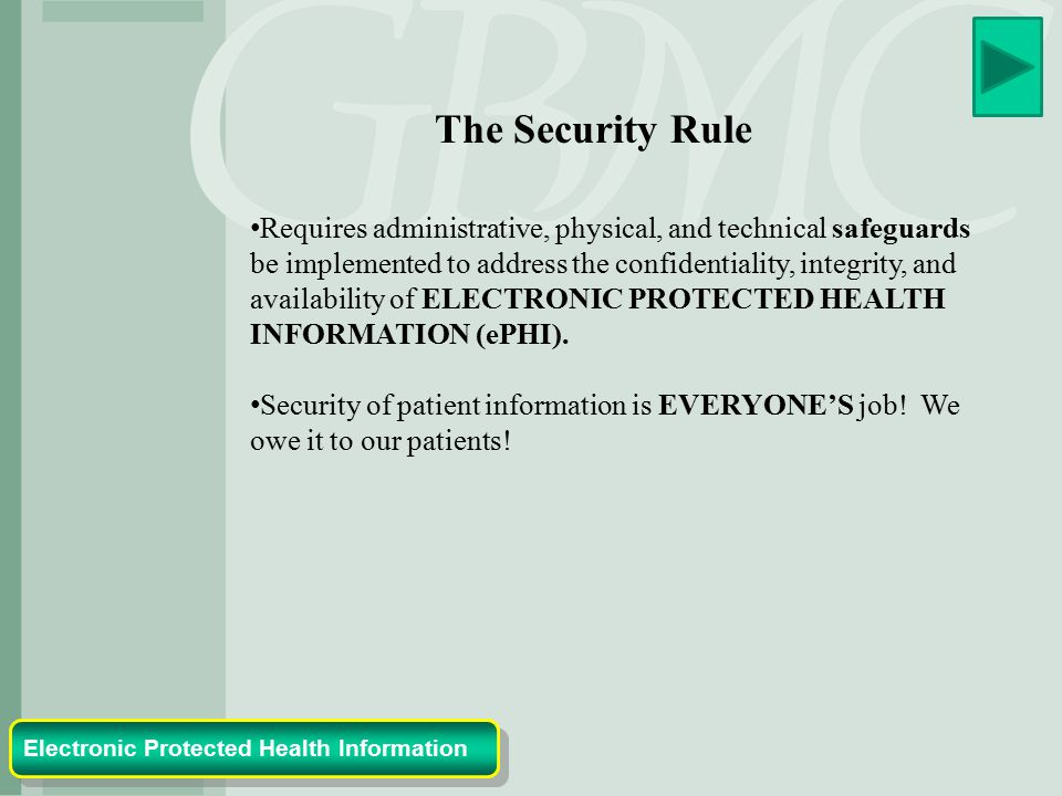 The Security Rule Requires administrative, physical, and technical safeguards be implemented to address the confidentiality, integrity, and availability of ELECTRONIC PROTECTED HEALTH INFORMATION (ePHI).