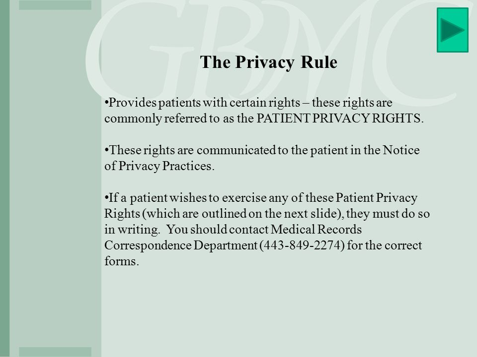 The Privacy Rule Provides patients with certain rights – these rights are commonly referred to as the PATIENT PRIVACY RIGHTS.