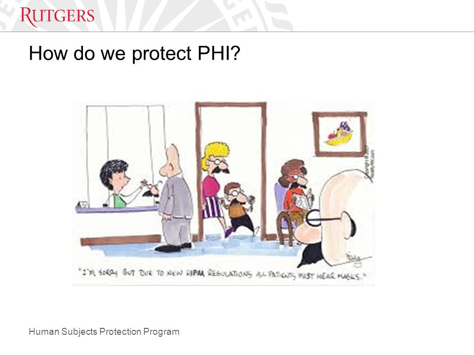 Human Subjects Protection Program How do we protect PHI?