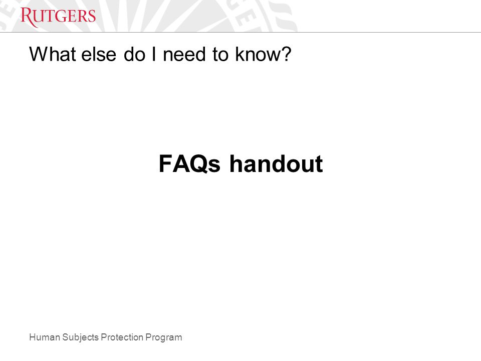 Human Subjects Protection Program What else do I need to know FAQs handout