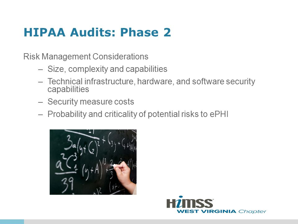 HIPAA Audits: Phase 2 Risk Management Considerations –Size, complexity and capabilities –Technical infrastructure, hardware, and software security cap