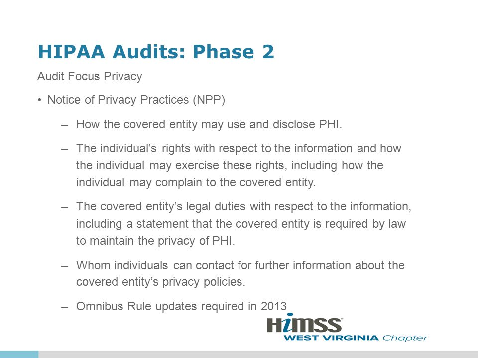 HIPAA Audits: Phase 2 Audit Focus Privacy Notice of Privacy Practices (NPP) –How the covered entity may use and disclose PHI.