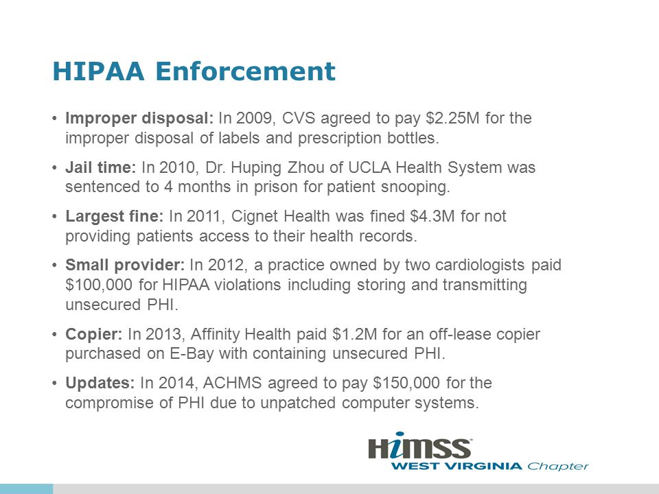 HIPAA Enforcement Improper disposal: In 2009, CVS agreed to pay $2.25M for the improper disposal of labels and prescription bottles. Jail time: In 201