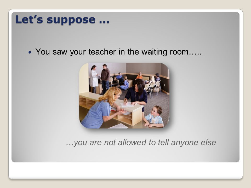 Let's suppose … You saw your teacher in the waiting room…..