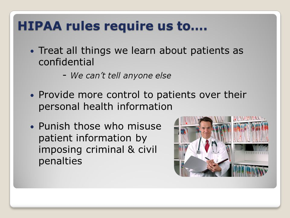 HIPAA rules require us to….