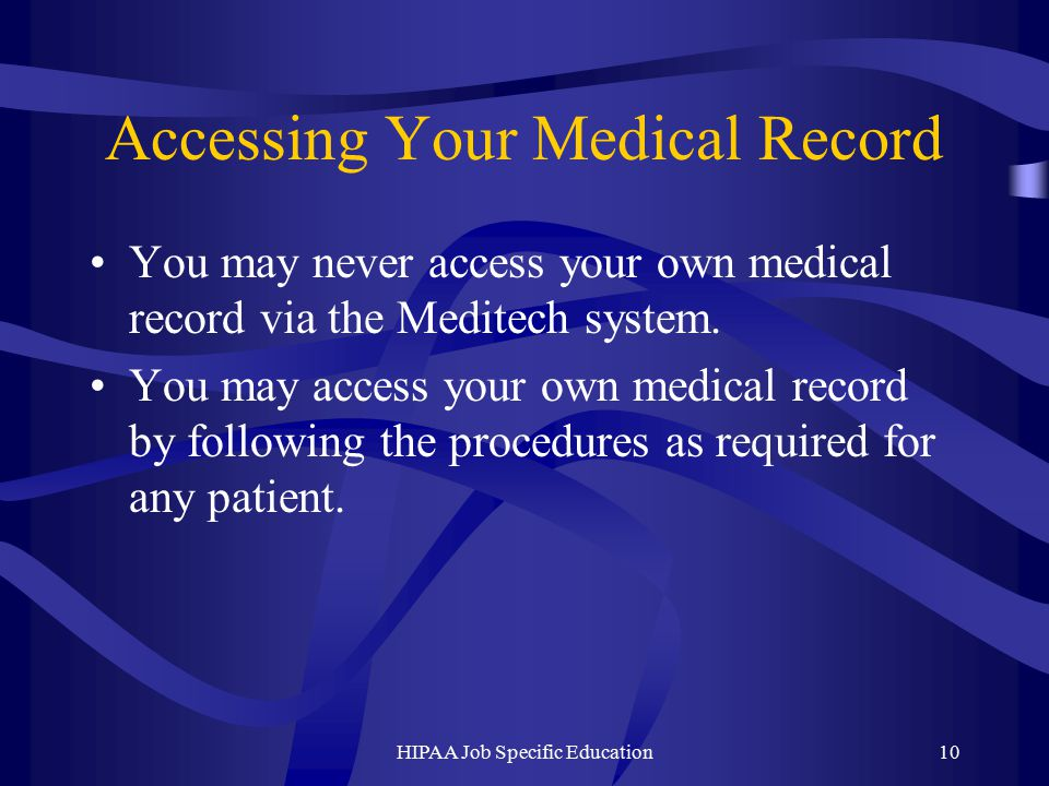 Accessing Your Medical Record You may never access your own medical record via the Meditech system.