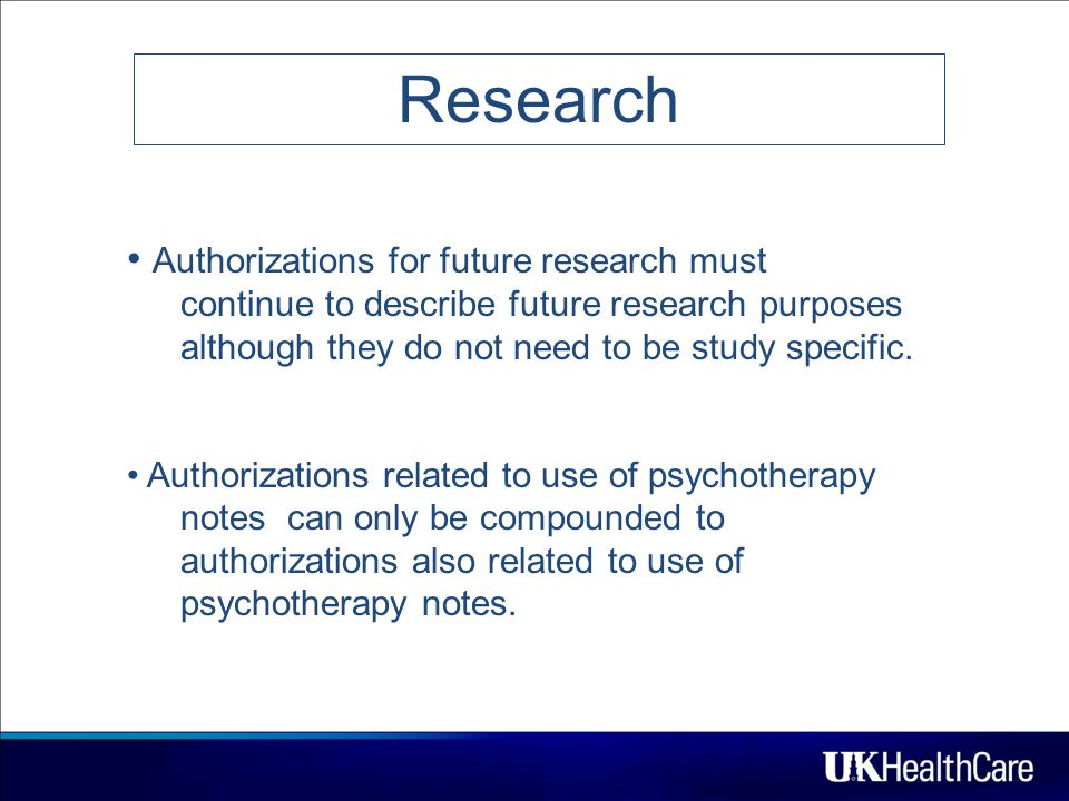12 Research Authorizations for future research must continue to describe future research purposes although they do not need to be study specific.
