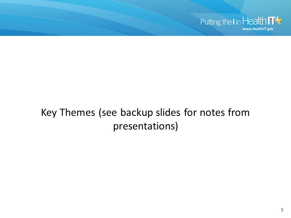 5 Key Themes (see backup slides for notes from presentations)