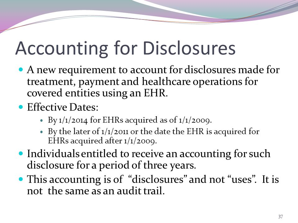 Accounting for Disclosures A new requirement to account for disclosures made for treatment, payment and healthcare operations for covered entities using an EHR.