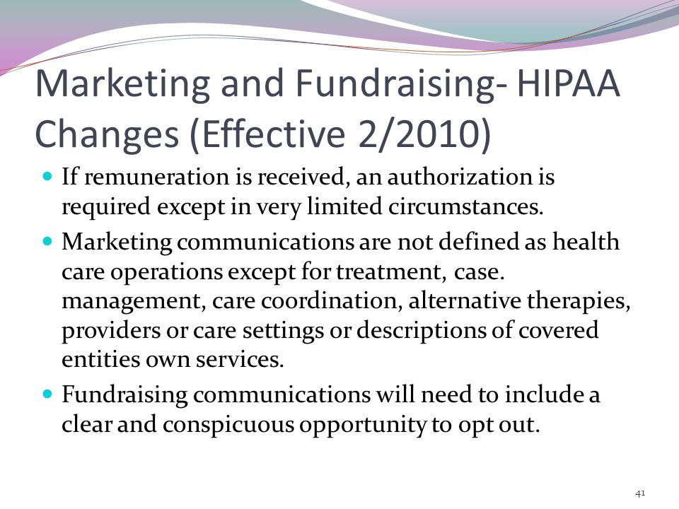 Marketing and Fundraising- HIPAA Changes (Effective 2/2010) If remuneration is received, an authorization is required except in very limited circumstances.