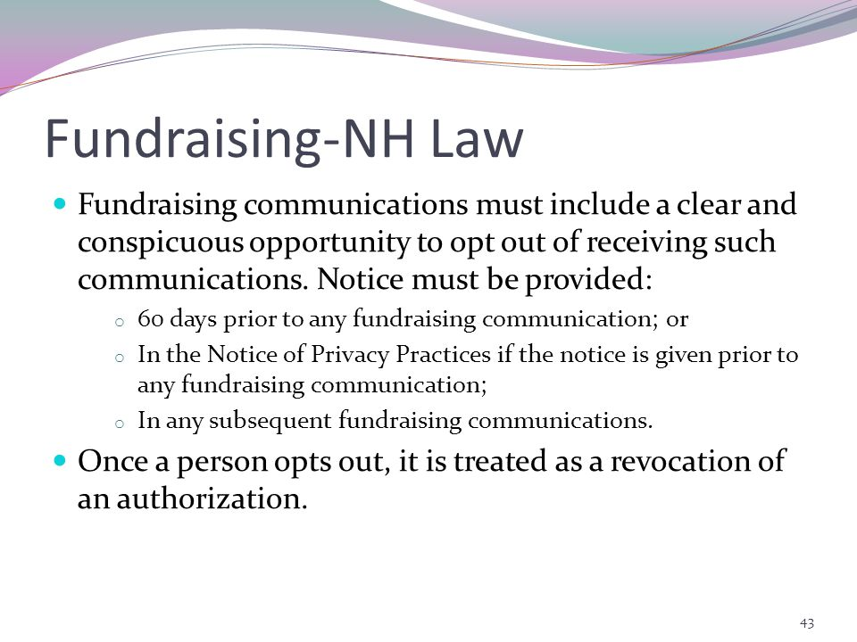 Fundraising-NH Law Fundraising communications must include a clear and conspicuous opportunity to opt out of receiving such communications.