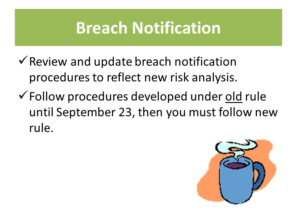 Breach Notification Review and update breach notification procedures to reflect new risk analysis.