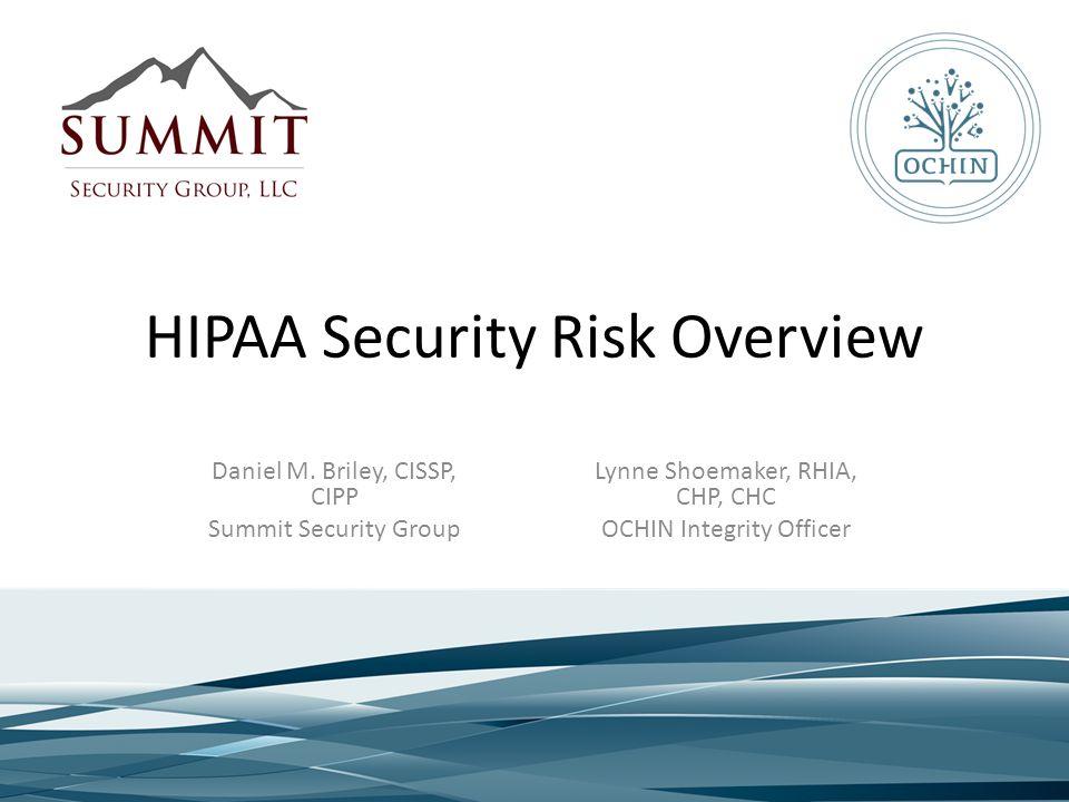 HIPAA Security Risk Overview Lynne Shoemaker, RHIA, CHP, CHC OCHIN Integrity Officer Daniel M.