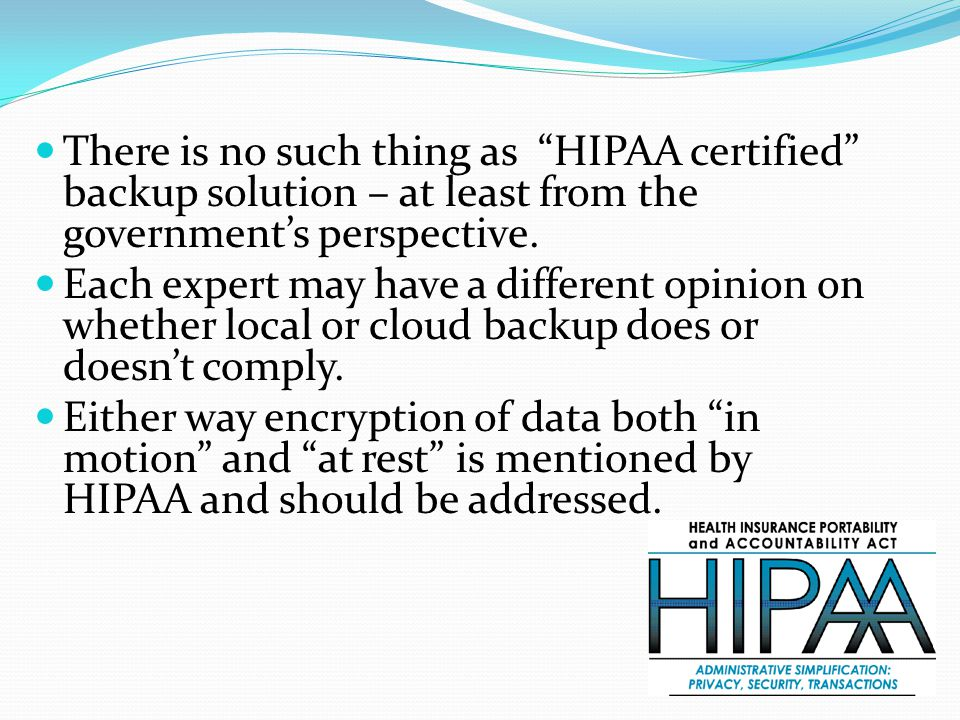 HIPAA refers to NIST Special Publication 800–111, Guide to Storage Encryption Technologies for End User Devices for guidance.