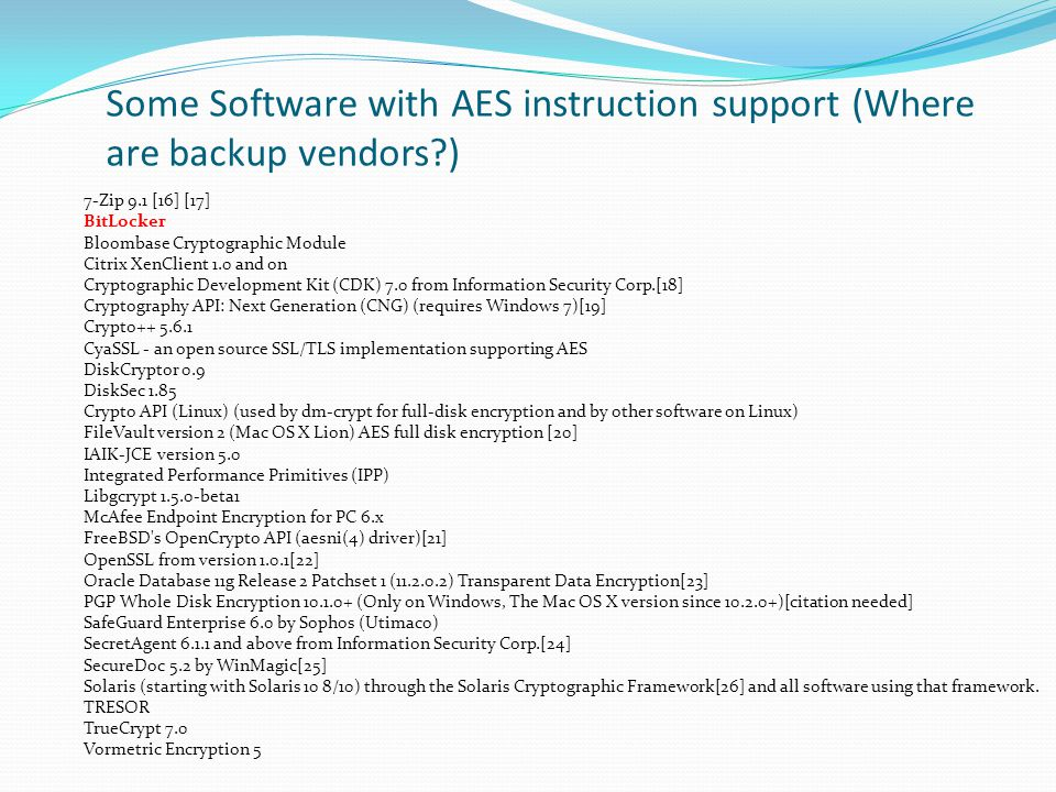 Some Software with AES instruction support (Where are backup vendors?) 7-Zip 9.1 [16] [17] BitLocker Bloombase Cryptographic Module Citrix XenClient 1