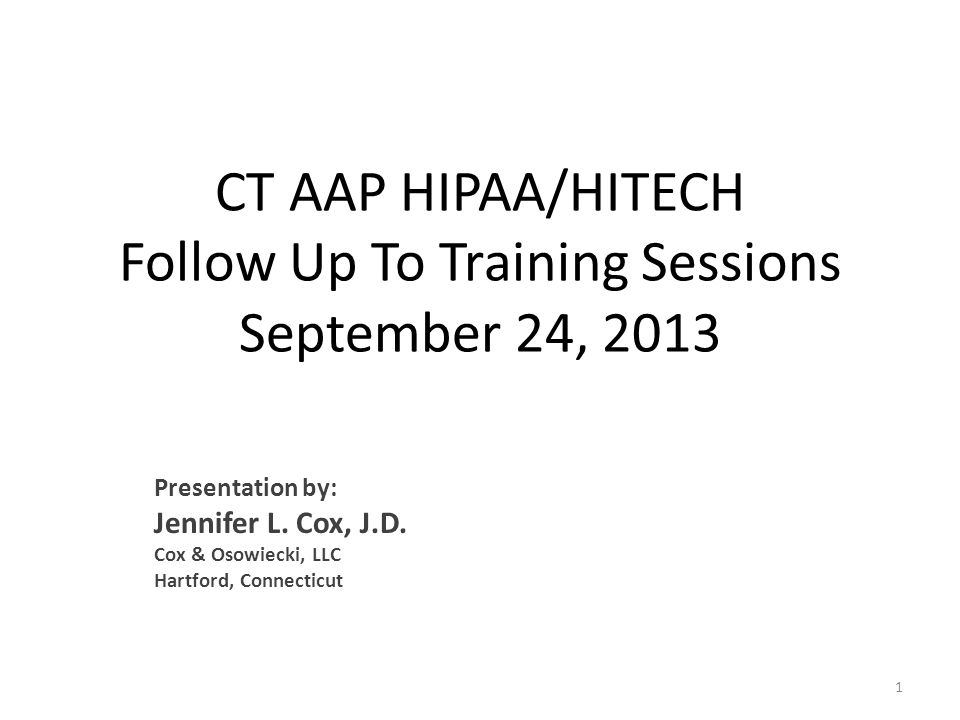CT AAP HIPAA/HITECH Follow Up To Training Sessions September 24, 2013 Presentation by: Jennifer L.