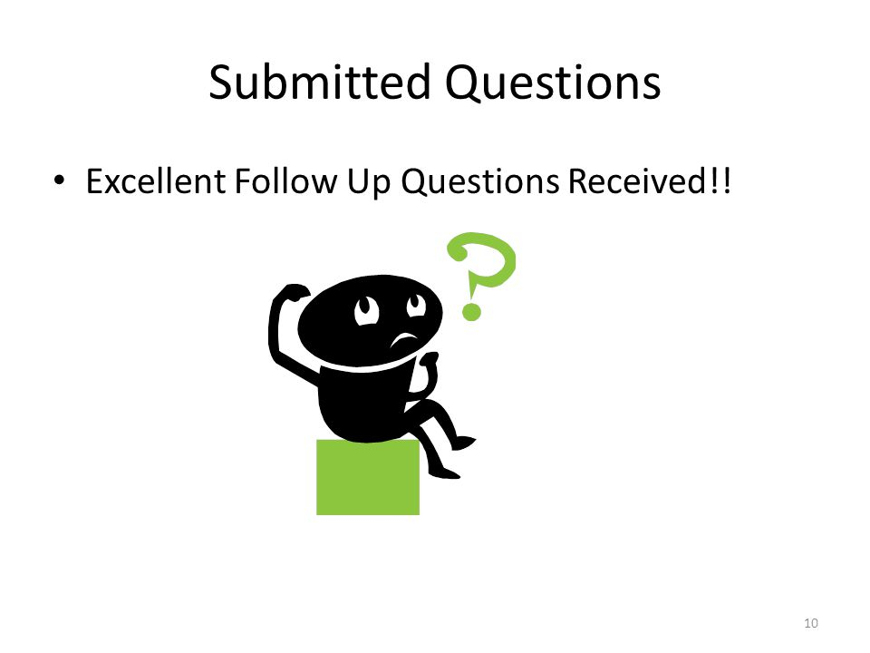 Submitted Questions Excellent Follow Up Questions Received!! 10